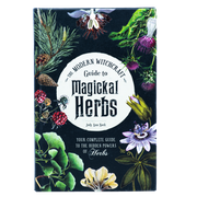 The Modern Witchcraft Guide to Magickal Herbs - Your Complete Guide to the Hidden Powers of Herbs