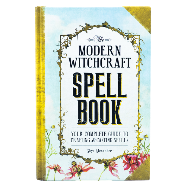The Modern Witchcraft Spell Book - Your Complete Guide to Crafting & Casting Spells by Skye Alexander