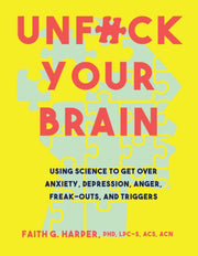 Unfuck Your Brain by Faith G. Harper, Ph.D