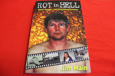 Rot in Hell - Peter Dupas - the Mutilating Monster