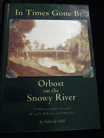 In Times Gone By - Orbost on the Snowy River .