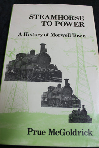 Steamhorse to Power - A History of Morwell Town