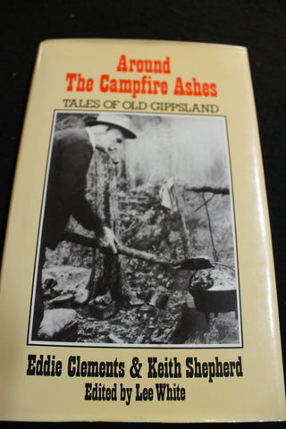 Around the Campfire Ashes - Tales of Old Gippsland