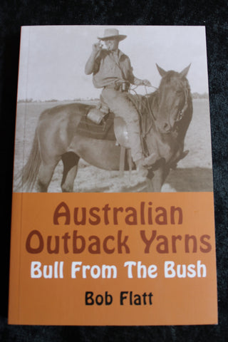 Australian Outback Yarns - Bull From The Bush by Bob Flatt