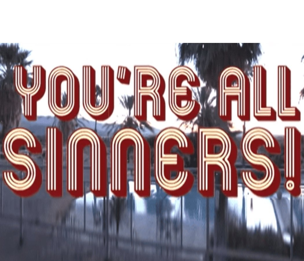 YOU ARE ALL SINNERS!