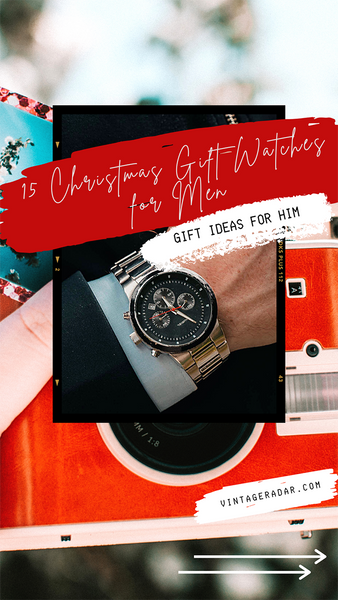 15 Christmas Gift Watches for Men - Christmas Gift Ideas for Him