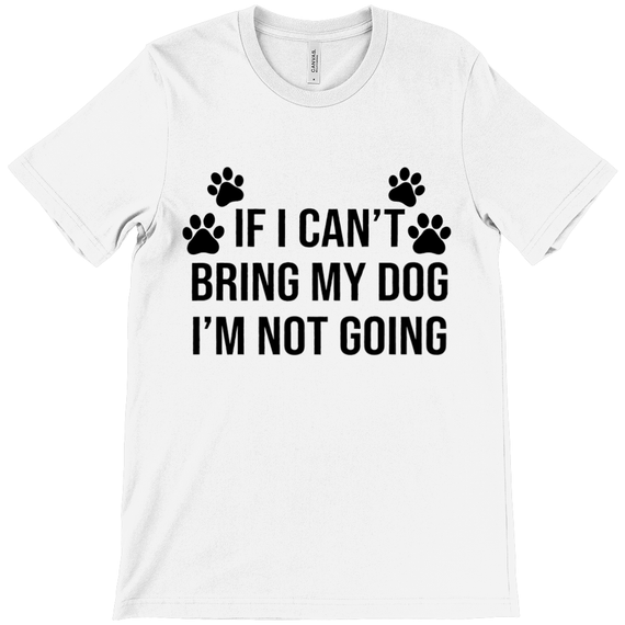 If I Can t Bring My Dog I m Not Going Shirt