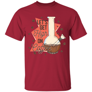 Lets Get High on Coffee T-Shirt