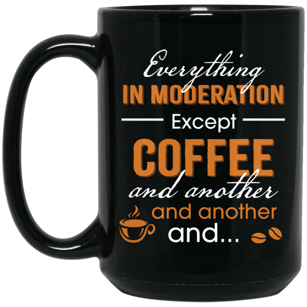 Everything in Moderation Except Coffee and another Mug