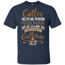 Load image into Gallery viewer, Caffeine Helps Personing T-Shirt