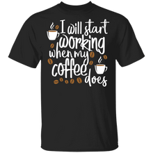 Load image into Gallery viewer, I Will Start Working When My Coffee Does Shirt