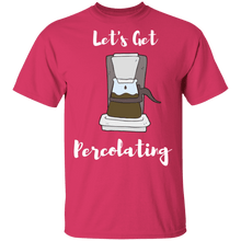 Load image into Gallery viewer, Lets Get Percolating -Shirt
