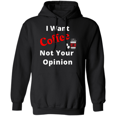 I Want Coffee Not Your Opinion Hoodie