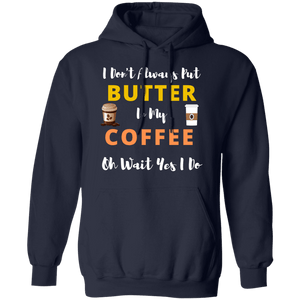 I Don't Always Put Butter in My Coffee Hoodie