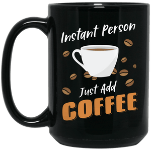 Instant Person Just Add Coffee Mug