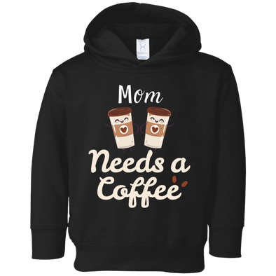 Mom Needs a Coffee Toddler Fleece Hoodie