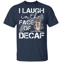 Load image into Gallery viewer, I Laugh in the Face of Decaf T-Shirt
