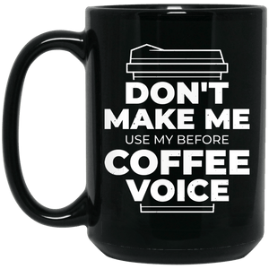 Don't Make Me Use My Before Coffee Voice Mug