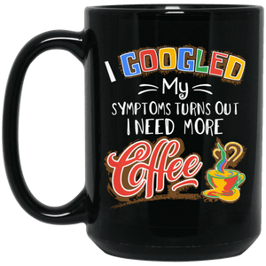 I Googled My Symptoms Turns Out I Need More Coffee