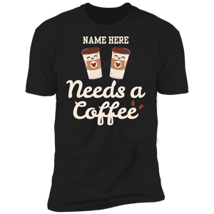 You Need a Coffee Premium T-Shirt