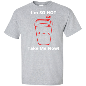 I'm SO Hot Take Me Now Shirt