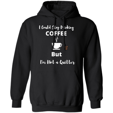 I Could Stop Drinking Coffee BUT Hoodie