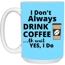 Load image into Gallery viewer, I Don't Always Drink Coffee 15oz White Mug