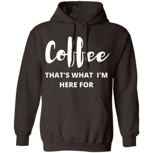 Coffee That's What I'm Here For Hoodie
