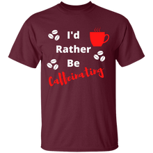 Load image into Gallery viewer, Rather Be Caffeinating Shirt