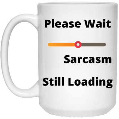 Please Wait Sarcasm Still Loading White Mug