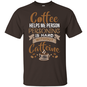 Caffeine Helps Personing T-Shirt