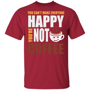 You Can't Make Everyone Happy You're Not Coffee Shirt