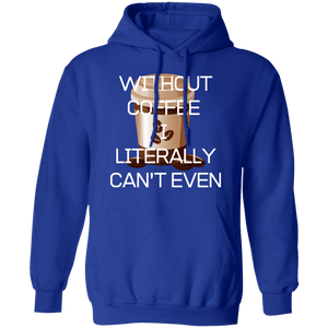 Without Coffee I Literally Can't Even Hoodie