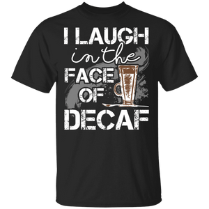 I Laugh in the Face of Decaf T-Shirt