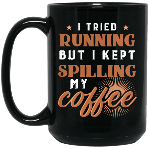 I Tried Running But I Kept Spilling My Coffee Black Mug