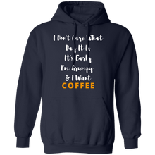 Load image into Gallery viewer, I Don't Care What Day It Is Coffee - Hoodie
