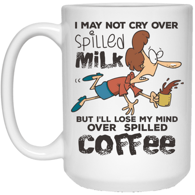 I May Not Cry Over Spilled Milk Mug