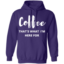 Load image into Gallery viewer, Coffee That's What I'm Here For Hoodie