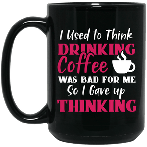 I Used to Think Drinking Coffee was Bad For Me Mug