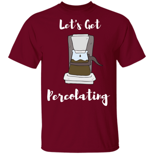 Lets Get Percolating -Shirt
