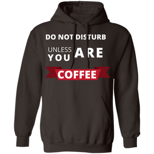 Do Not Disturb Unless You Are Coffee - Hoodie