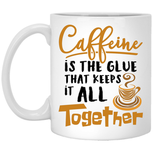 Caffeine is the Glue That Keeps it All Together Mug