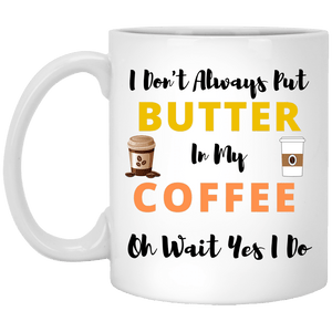I Don't Always Put Butter in My Coffee Mug