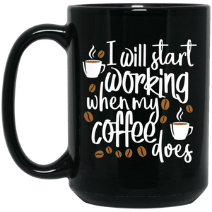 I Will Start Working When My Coffee Does Cup