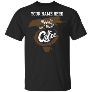 Needs One More Coffee T-Shirt