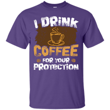 Load image into Gallery viewer, I Drink Coffee For Your Protection T-Shirt