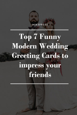 Top 7 Funny Modern Wedding Greeting Cards to impress your friends