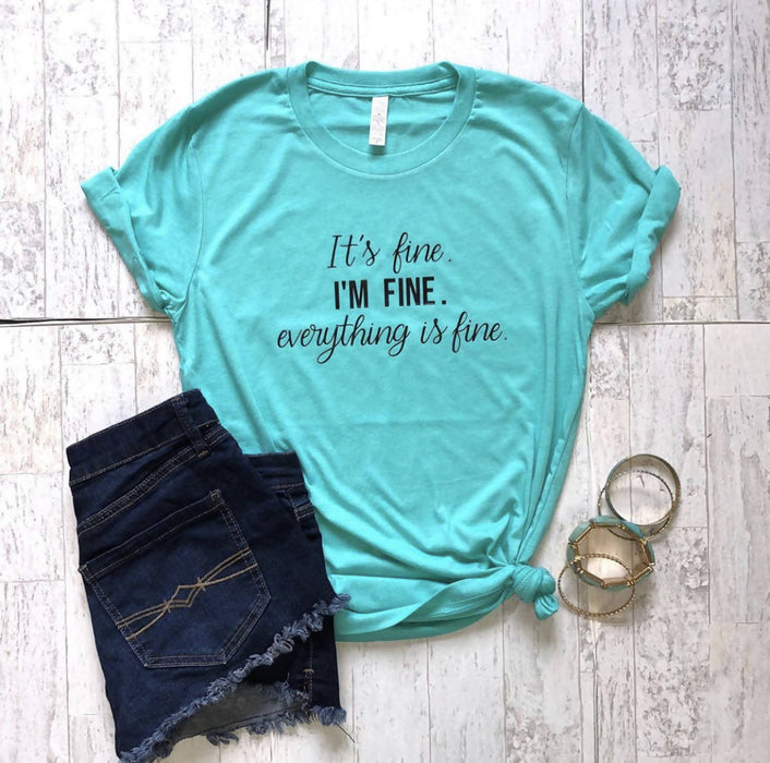 Im Fine, Everything is Fine Womens T Shirt