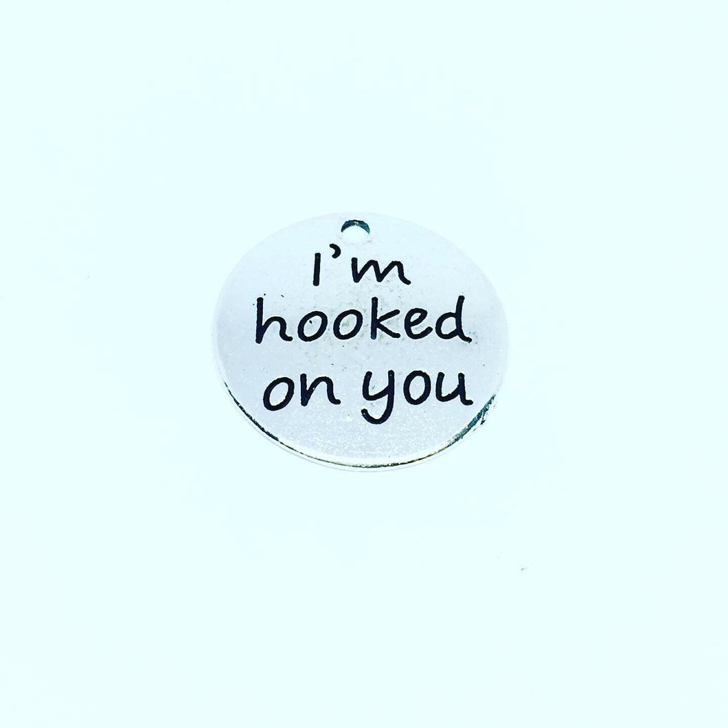 I'm Hooked On You Quote Charms