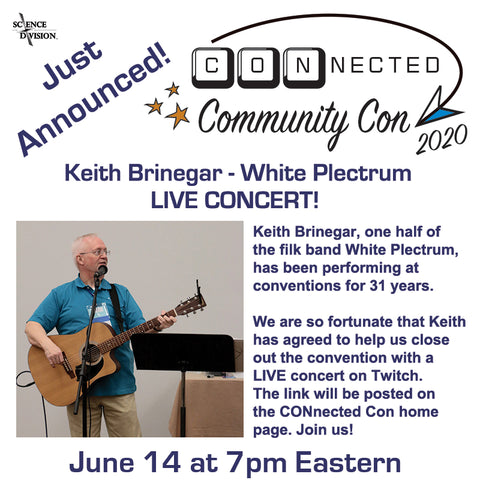Keith Brinegar, one half of the filk band White Plectrum, has been performing at  conventions for 31 years.    We are so fortunate that Keith has agreed to help us close out the convention with a  LIVE concert on Twitch.  The link will be posted on the CONnected Con home page. Join us!